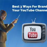 Best 3 ways to practice for branding your YouTube Channel