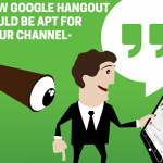 How Google Hangout could be apt for your channel