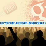 How to build YouTube audience using Google +