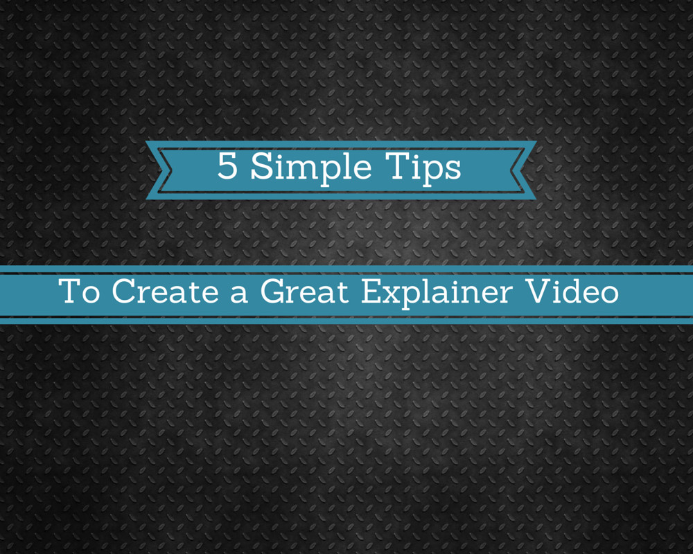 Tips To Create Explainer Videos
