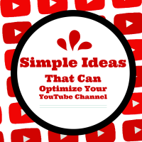 Simple Ideas That Can Optimize Your YouTube Channel