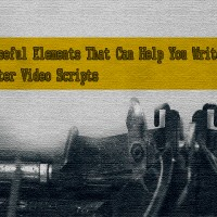 5 Useful Elements That Can Help You Write Better Video Scripts