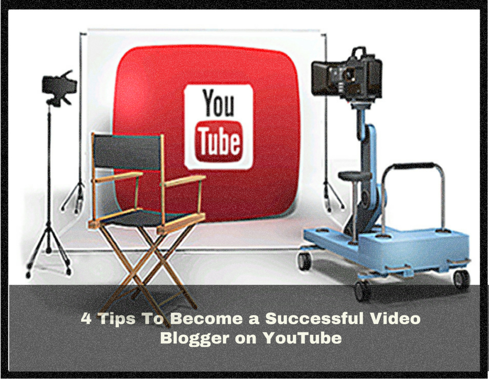 4 Tips to become a successful Video Blogger