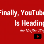 Finally, YouTube Is Heading the Netflix Way !