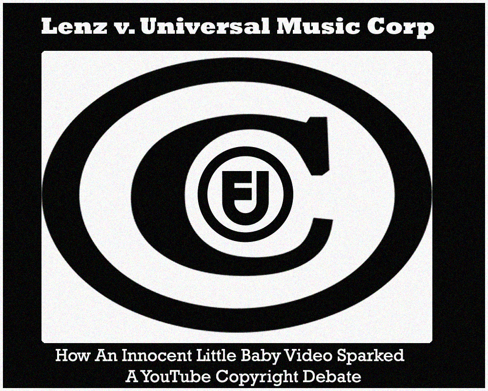 Lenz v. Universal Music Corp - How An Innocent Little Baby Video Sparked A Youtube Copyright Debate