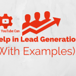 How YouTube Can Help in Lead Generation (With Examples)