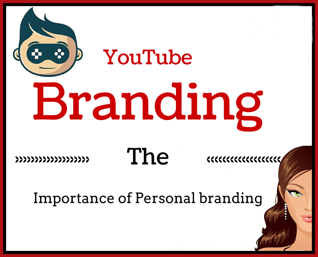 YouTube Branding – The Importance of Personal Branding