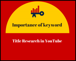 Importance of keyword -Title Research in YouTube