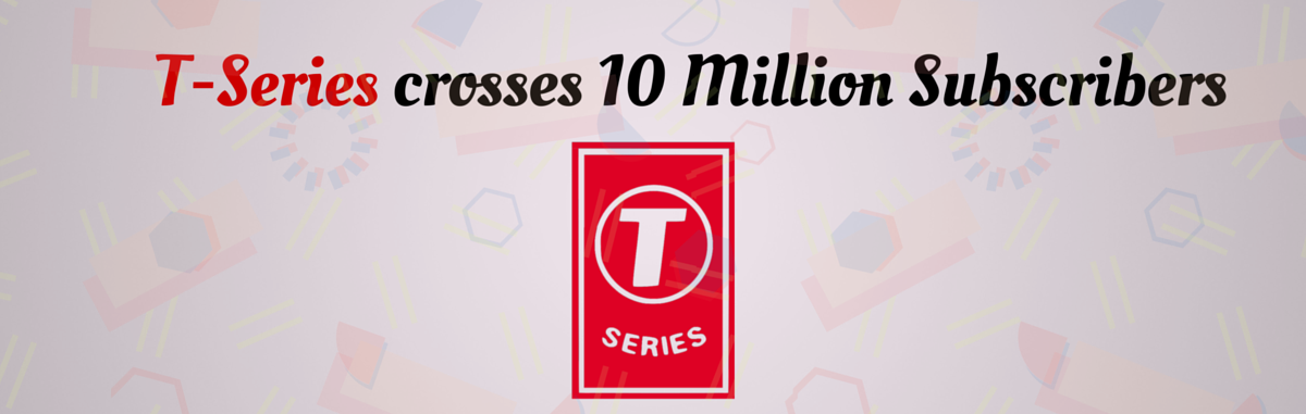 t series crosses 10 million subscribers