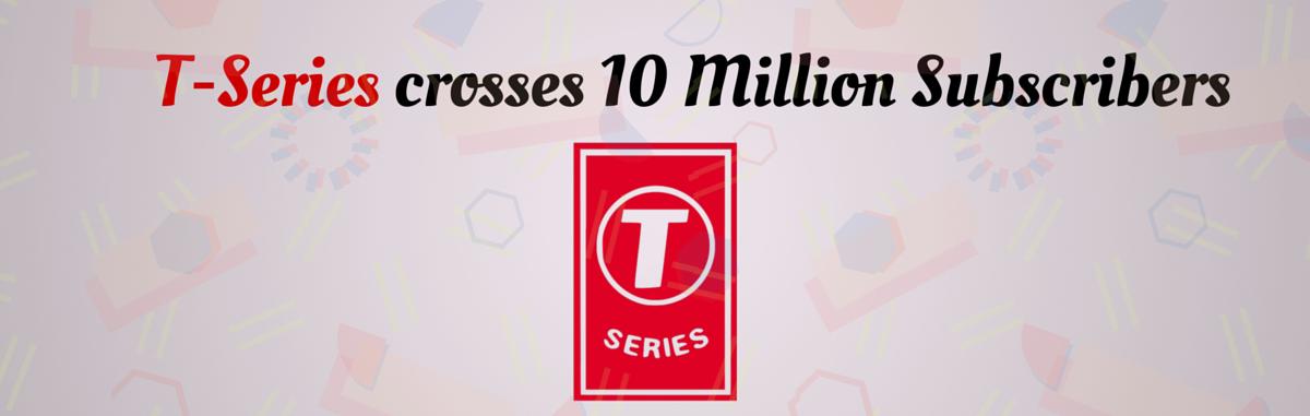 t series crosses 10 million subscribers