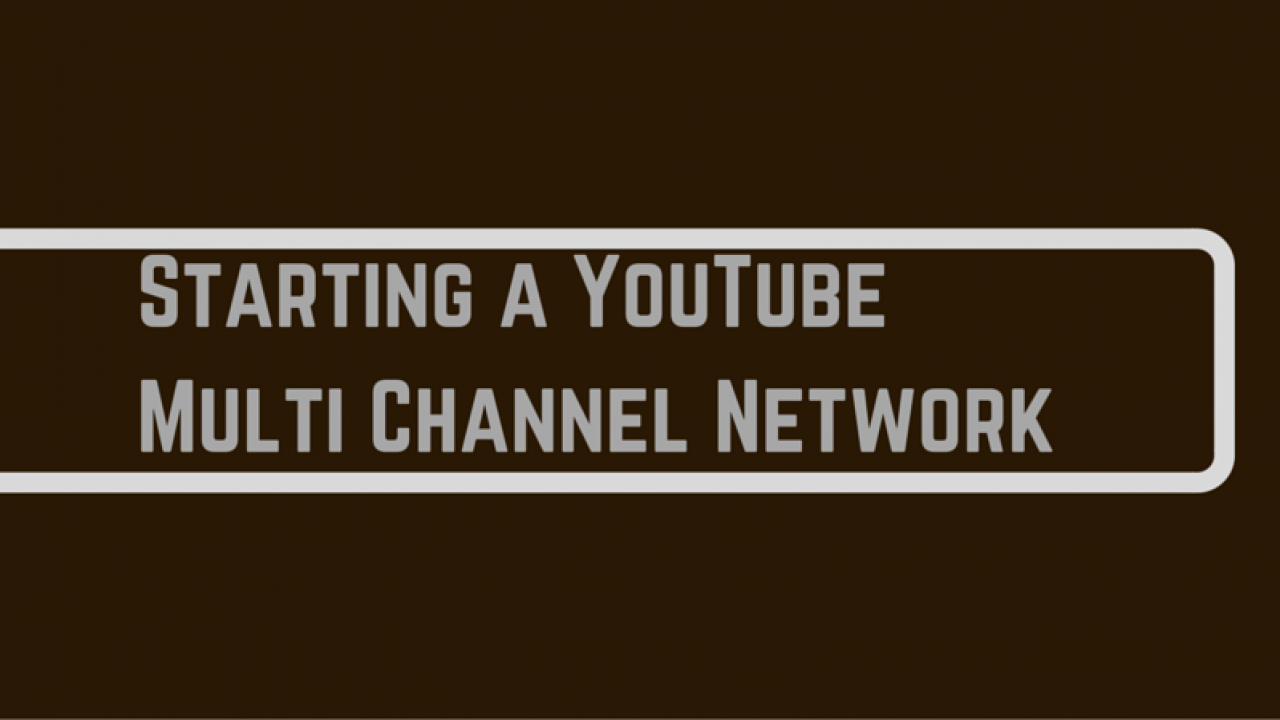 A Complete Guide to Start a YouTube MCN (Multi-Channel Network)