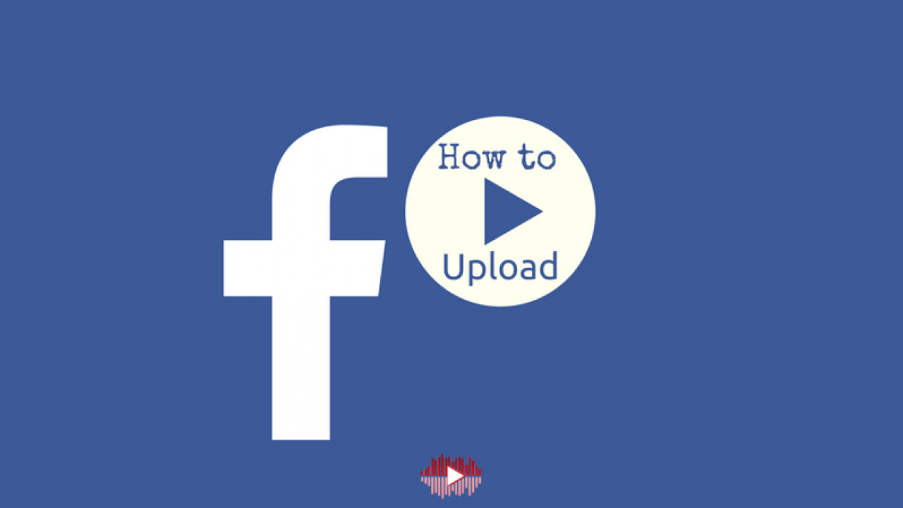 Ultimate Guide to Facebook Video Upload Without Difficulties