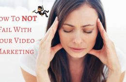 How To NOT Fail With Your Video Marketing - maria