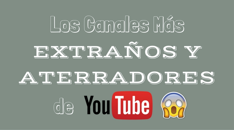https://vidooly.com/blog/wp-content/uploads/2016/09/Top-Canales-Más-Extraños-y-Aterradores-de-YouTube.jpg