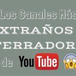 Los Canales Más Extraños y Aterradores de YouTube