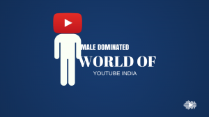 The male dominated world of YouTube India
