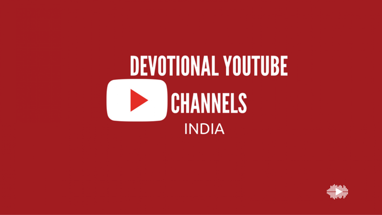 List of Top Indian YouTube channels to Watch Devotional Videos & Songs
