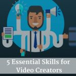 5 Essential skills that every video creator should possess