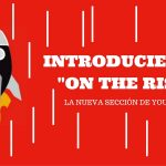 "INTRODUCIENDO ""ON THE RISE"": LA NUEVA SECCIÓN DE YOUTUBE"