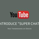 YouTube elimina Fan Funding e introduce 'Super Chat' para transmisiones en directo