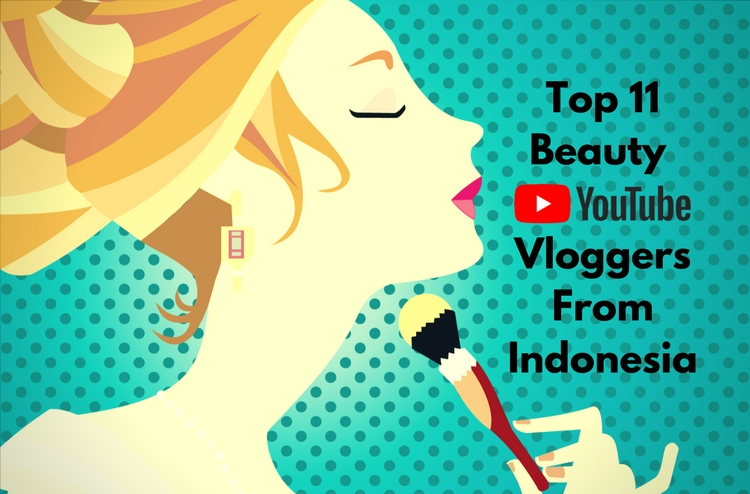 Top 11 Beauty YouTube Vloggers From Indonesia