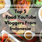 Top 5 Food YouTube Vloggers From Indonesia