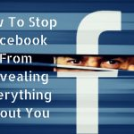 How To Stop Facebook From Revealing Everything About You